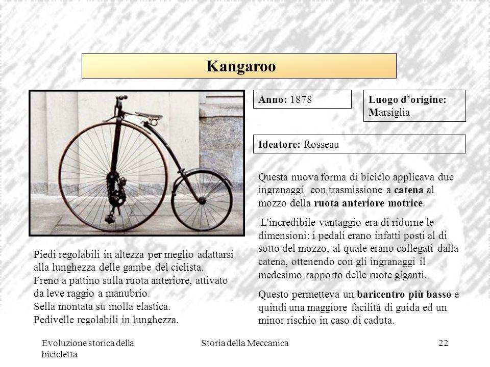 Evoluzione storica della bicicletta Storia della Meccanica22 Luogo d'origine: Marsiglia Ideatore: Rosseau Questa nuova forma di biciclo applicava due
