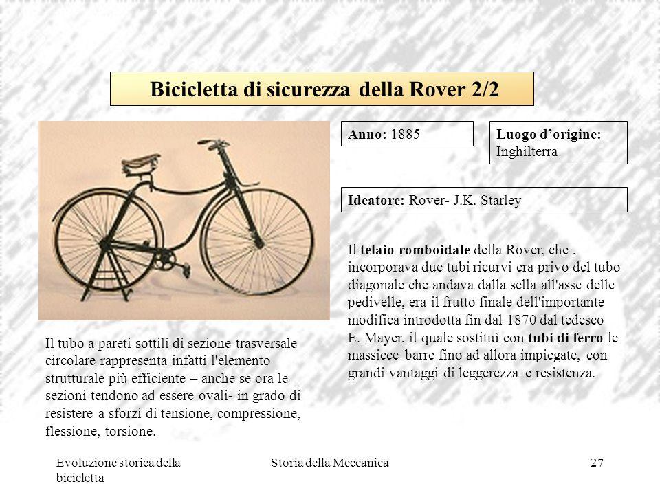 Evoluzione storica della bicicletta Storia della Meccanica27 Luogo d'origine: Inghilterra Ideatore: Rover- J.K. Starley Il telaio romboidale della Rov