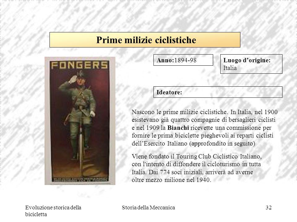 Evoluzione storica della bicicletta Storia della Meccanica32 Luogo d'origine: Italia Ideatore: Nascono le prime milizie ciclistiche. In Italia, nel 19