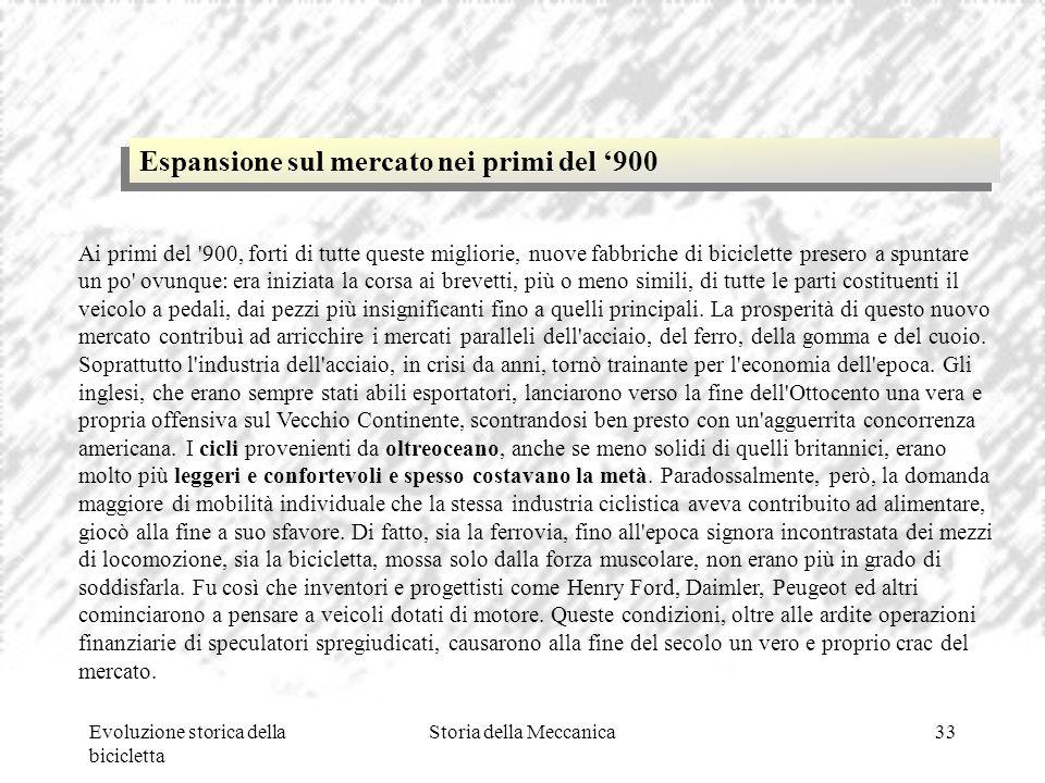 Evoluzione storica della bicicletta Storia della Meccanica33 Ai primi del '900, forti di tutte queste migliorie, nuove fabbriche di biciclette presero
