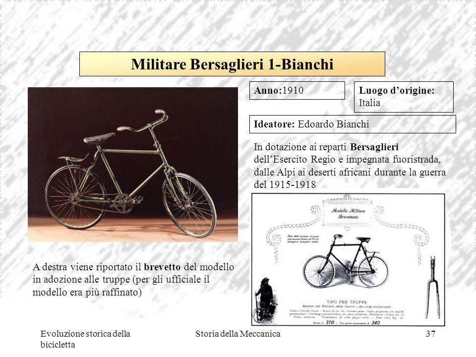 Evoluzione storica della bicicletta Storia della Meccanica37 Luogo d'origine: Italia Ideatore: Edoardo Bianchi In dotazione ai reparti Bersaglieri del