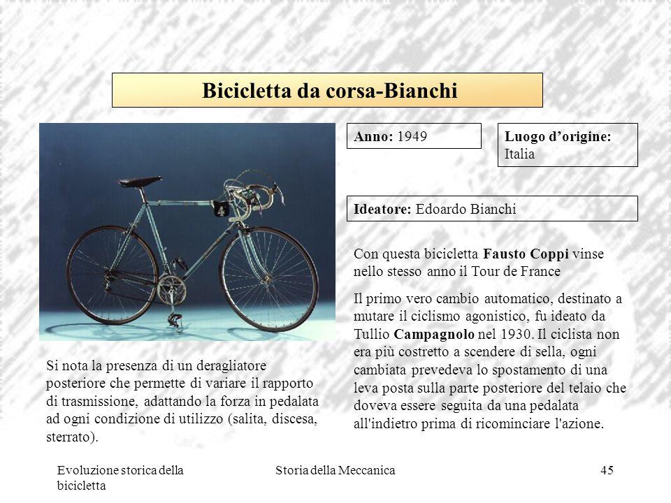 Evoluzione storica della bicicletta Storia della Meccanica45 Luogo d'origine: Italia Ideatore: Edoardo Bianchi Con questa bicicletta Fausto Coppi vins
