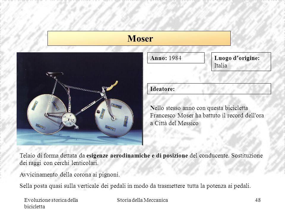 Evoluzione storica della bicicletta Storia della Meccanica48 Luogo d'origine: Italia Ideatore: Nello stesso anno con questa bicicletta Francesco Moser