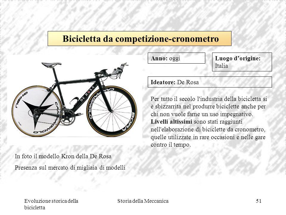 Evoluzione storica della bicicletta Storia della Meccanica51 Luogo d'origine: Italia Ideatore: De Rosa Per tutto il secolo l'industria della biciclett