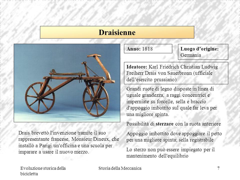 Evoluzione storica della bicicletta Storia della Meccanica7 Luogo d'origine: Germania Ideatore: Karl Friedrich Christian Ludwig Freiherr Drais von Sau