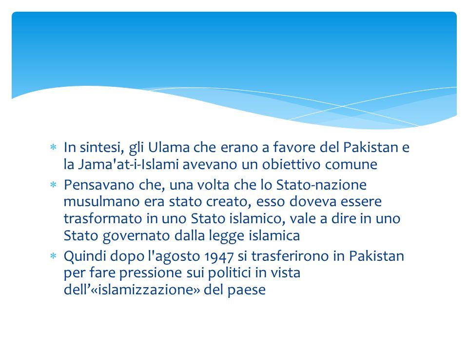  In sintesi, gli Ulama che erano a favore del Pakistan e la Jama'at-i-Islami avevano un obiettivo comune  Pensavano che, una volta che lo Stato-nazi