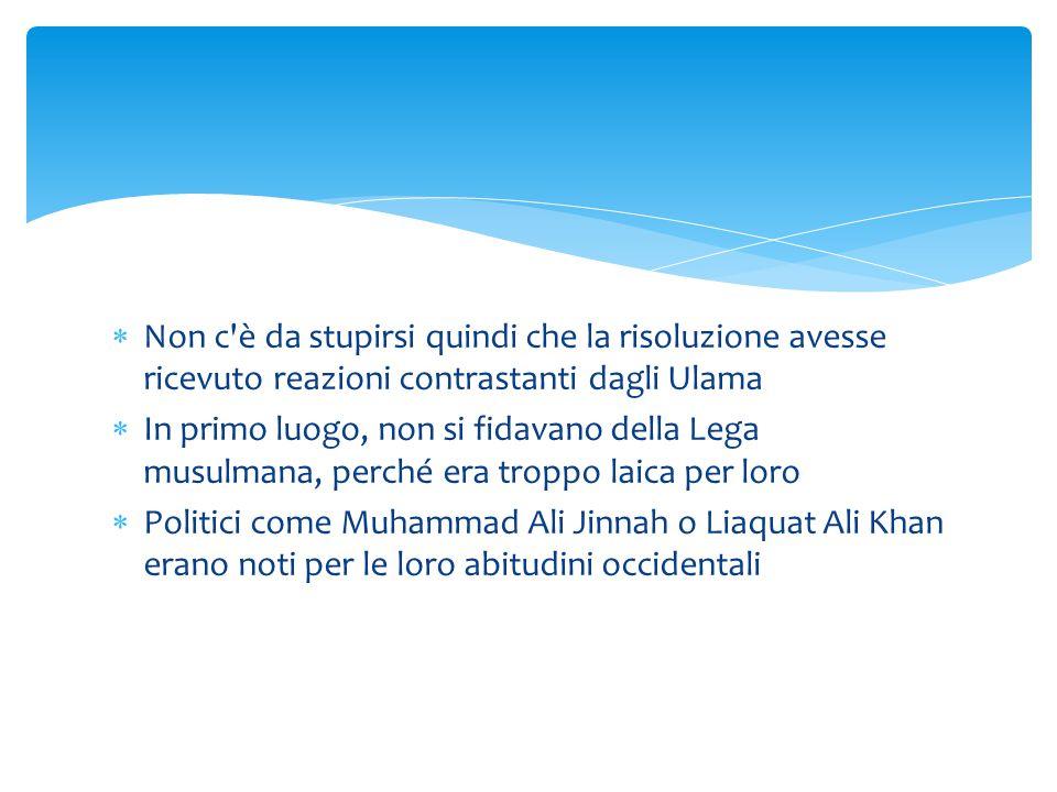 Non c'è da stupirsi quindi che la risoluzione avesse ricevuto reazioni contrastanti dagli Ulama  In primo luogo, non si fidavano della Lega musulma