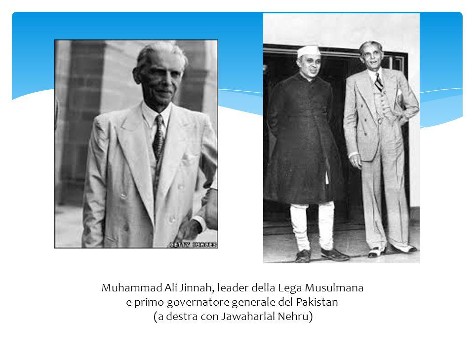 Muhammad Ali Jinnah, leader della Lega Musulmana e primo governatore generale del Pakistan (a destra con Jawaharlal Nehru)