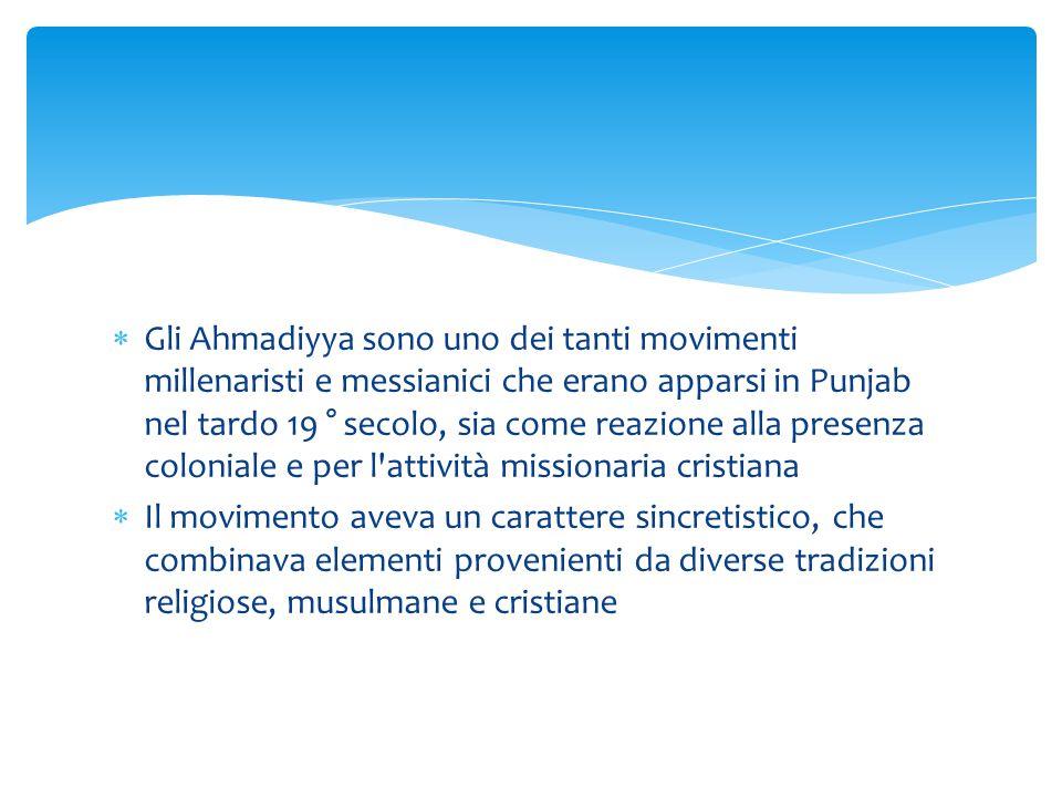  Gli Ahmadiyya sono uno dei tanti movimenti millenaristi e messianici che erano apparsi in Punjab nel tardo 19 ° secolo, sia come reazione alla prese