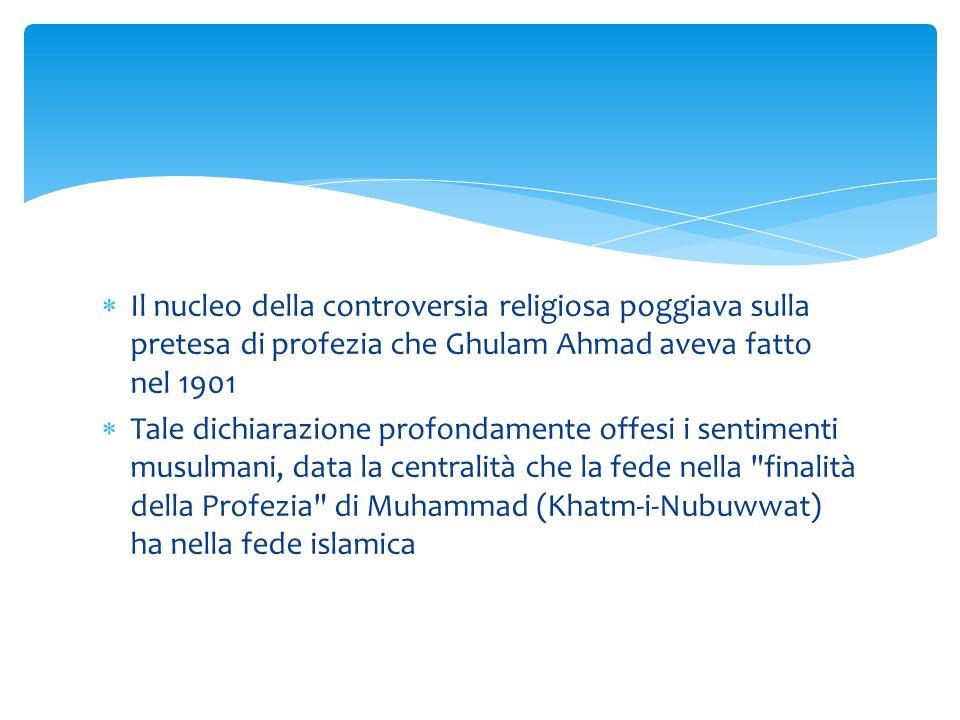  Il nucleo della controversia religiosa poggiava sulla pretesa di profezia che Ghulam Ahmad aveva fatto nel 1901  Tale dichiarazione profondamente o