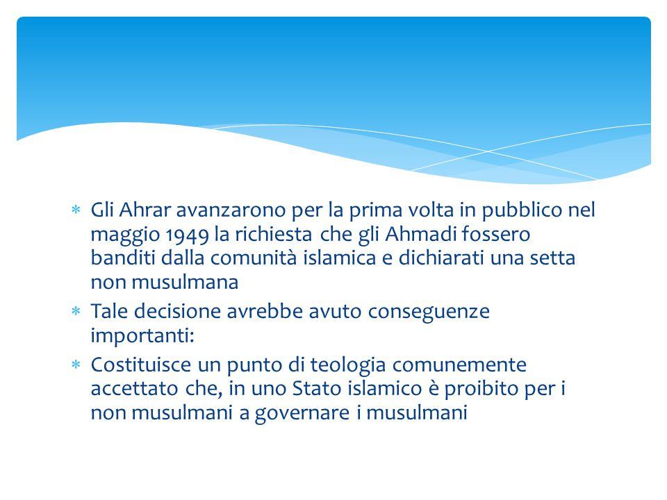  Gli Ahrar avanzarono per la prima volta in pubblico nel maggio 1949 la richiesta che gli Ahmadi fossero banditi dalla comunità islamica e dichiarati