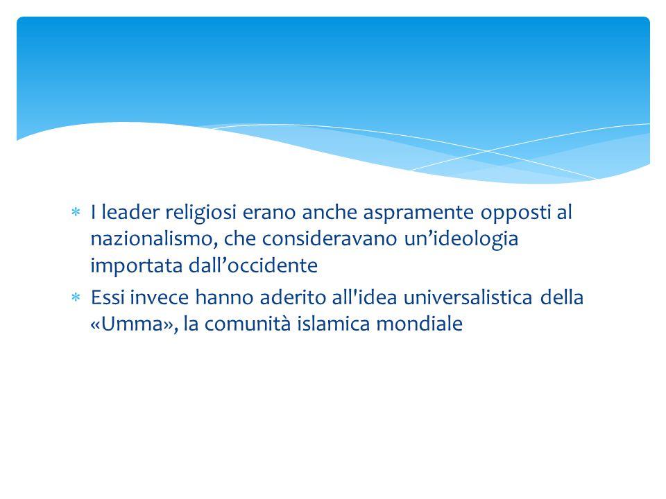  I leader religiosi erano anche aspramente opposti al nazionalismo, che consideravano un'ideologia importata dall'occidente  Essi invece hanno aderi