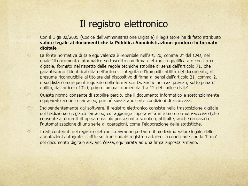 Il registro elettronico Con il Dlgs 82/2005 (Codice dell'Amministrazione Digitale) il legislatore ha di fatto attribuito valore legale ai documenti ch
