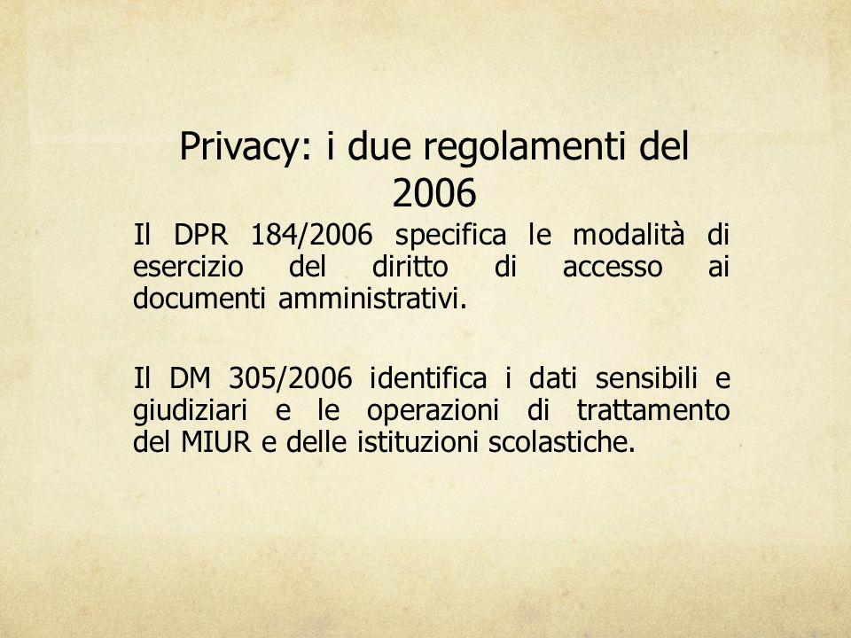 Privacy: i due regolamenti del 2006 Il DPR 184/2006 specifica le modalità di esercizio del diritto di accesso ai documenti amministrativi. Il DM 305/2