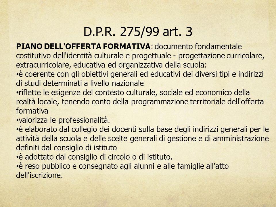 D.P.R. 275/99 art. 3 PIANO DELL'OFFERTA FORMATIVA: documento fondamentale costitutivo dell'identità culturale e progettuale - progettazione curricolar