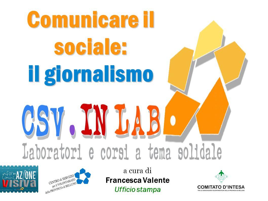 Comunicare il sociale: il giornalismo a cura di Francesca Valente Ufficio stampa