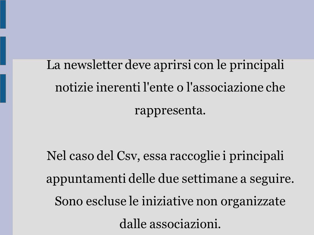 La newsletter deve aprirsi con le principali notizie inerenti l'ente o l'associazione che rappresenta. Nel caso del Csv, essa raccoglie i principali a