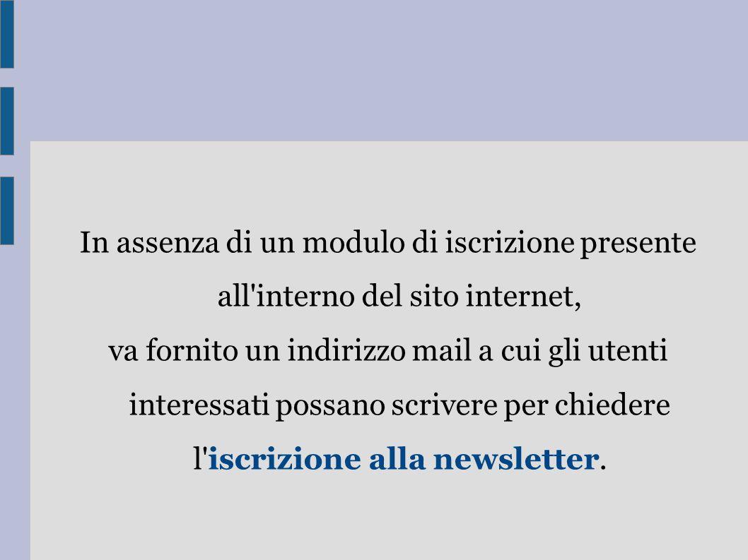 In assenza di un modulo di iscrizione presente all'interno del sito internet, va fornito un indirizzo mail a cui gli utenti interessati possano scrive