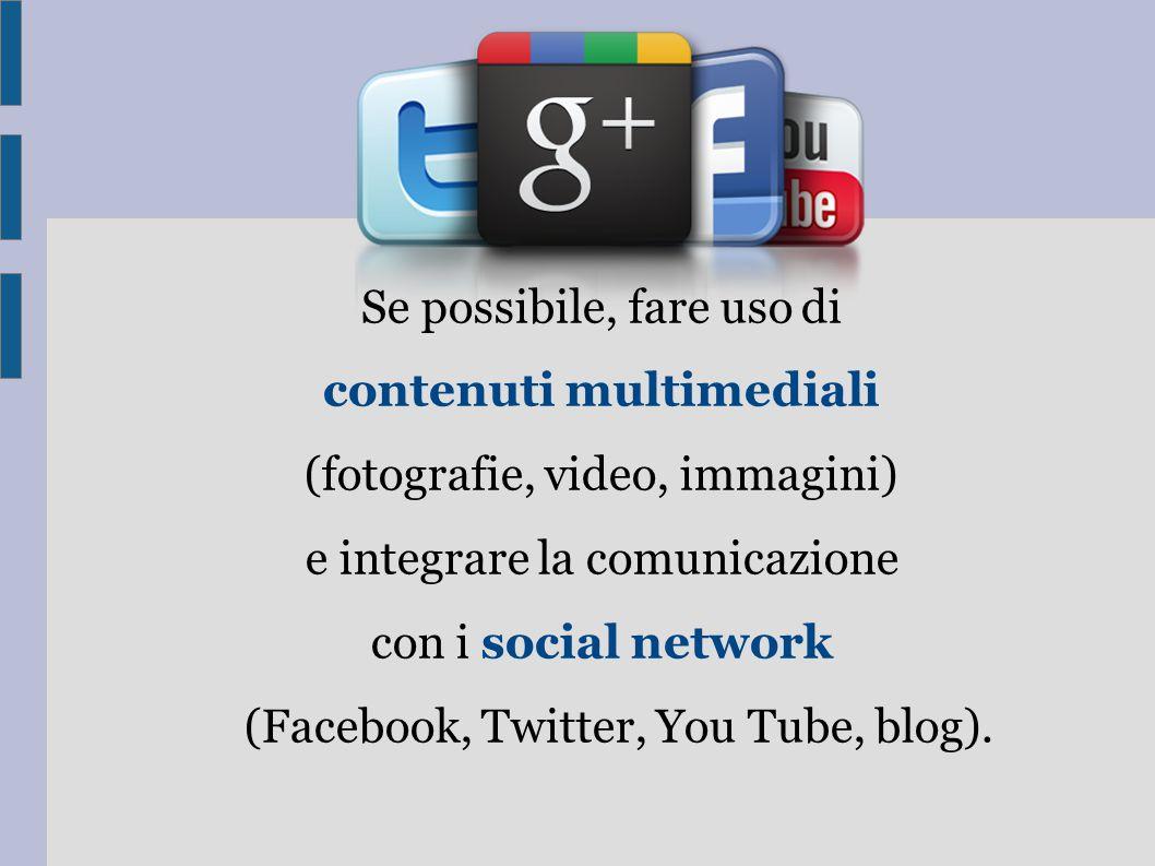 Se possibile, fare uso di contenuti multimediali (fotografie, video, immagini) e integrare la comunicazione con i social network (Facebook, Twitter, Y