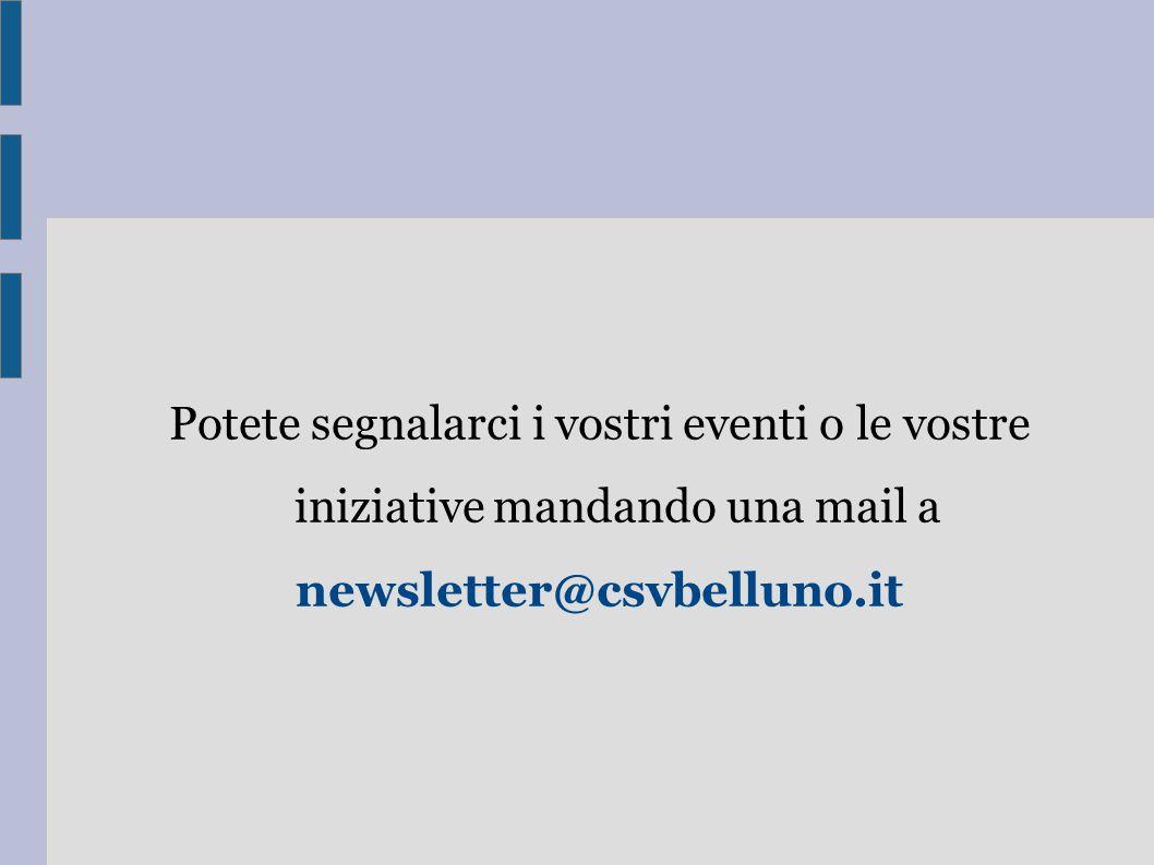 Potete segnalarci i vostri eventi o le vostre iniziative mandando una mail a newsletter@csvbelluno.it