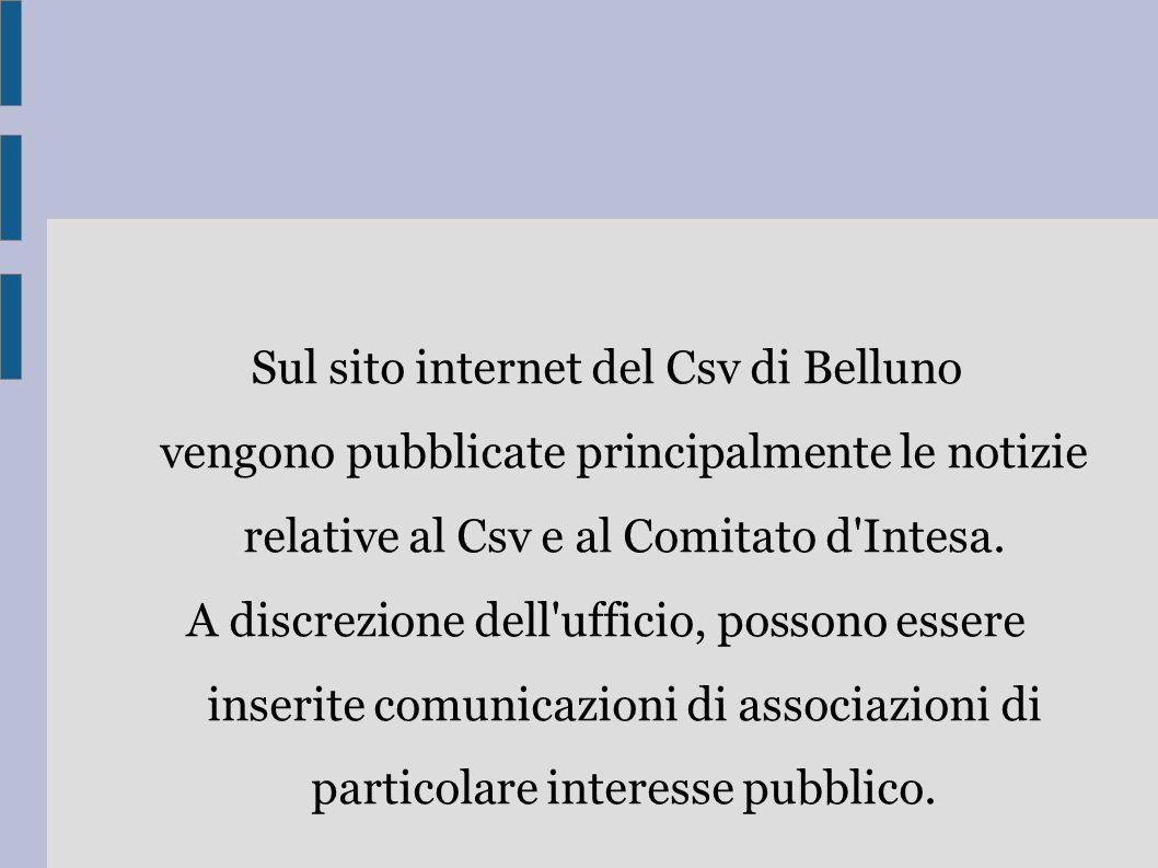 Sul sito internet del Csv di Belluno vengono pubblicate principalmente le notizie relative al Csv e al Comitato d'Intesa. A discrezione dell'ufficio,