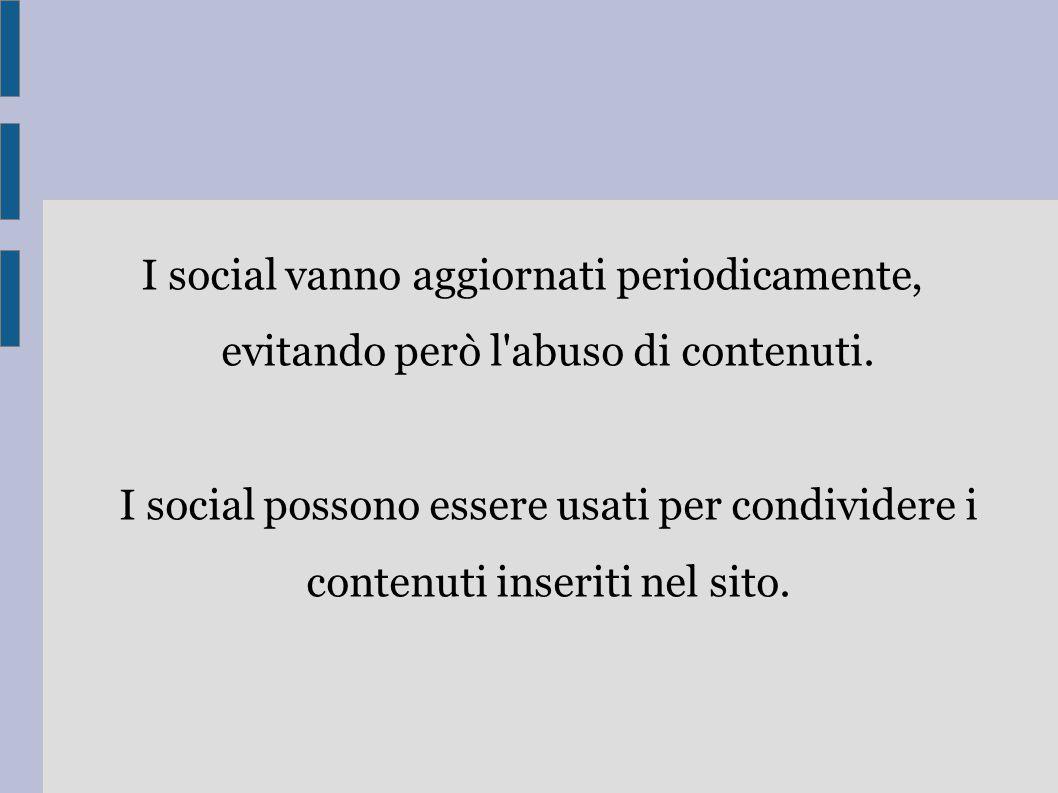 I social vanno aggiornati periodicamente, evitando però l'abuso di contenuti. I social possono essere usati per condividere i contenuti inseriti nel s