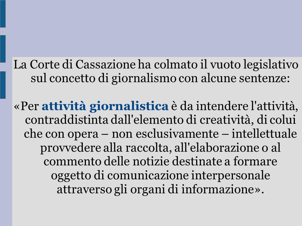 La Corte di Cassazione ha colmato il vuoto legislativo sul concetto di giornalismo con alcune sentenze: «Per attività giornalistica è da intendere l'a