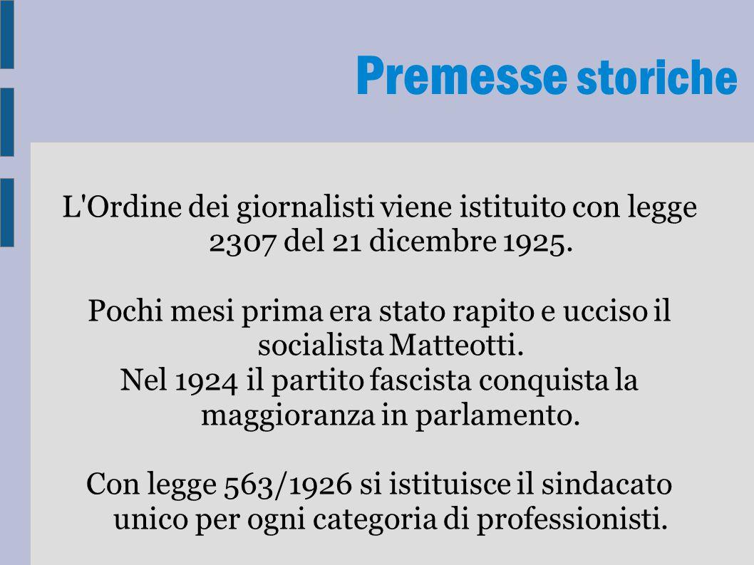 Premesse storiche L'Ordine dei giornalisti viene istituito con legge 2307 del 21 dicembre 1925. Pochi mesi prima era stato rapito e ucciso il socialis