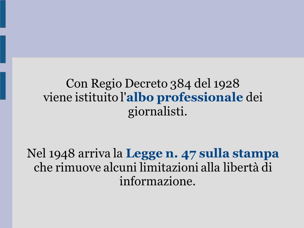Con Regio Decreto 384 del 1928 viene istituito l'albo professionale dei giornalisti. Nel 1948 arriva la Legge n. 47 sulla stampa che rimuove alcuni li