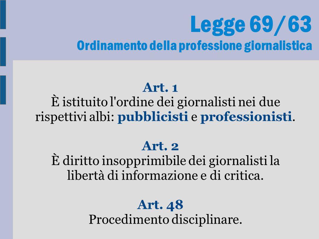 Legge 69/63 Ordinamento della professione giornalistica Art. 1 È istituito l'ordine dei giornalisti nei due rispettivi albi: pubblicisti e professioni