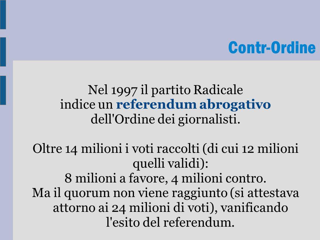 Contr-Ordine Nel 1997 il partito Radicale indice un referendum abrogativo dell'Ordine dei giornalisti. Oltre 14 milioni i voti raccolti (di cui 12 mil