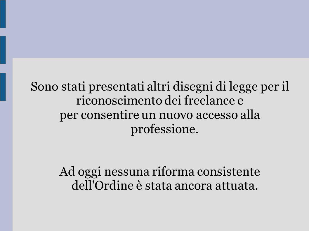 Sono stati presentati altri disegni di legge per il riconoscimento dei freelance e per consentire un nuovo accesso alla professione. Ad oggi nessuna r
