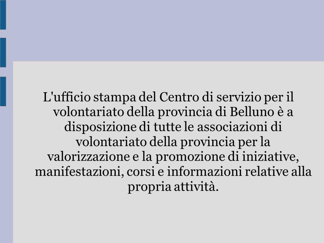 L'ufficio stampa del Centro di servizio per il volontariato della provincia di Belluno è a disposizione di tutte le associazioni di volontariato della