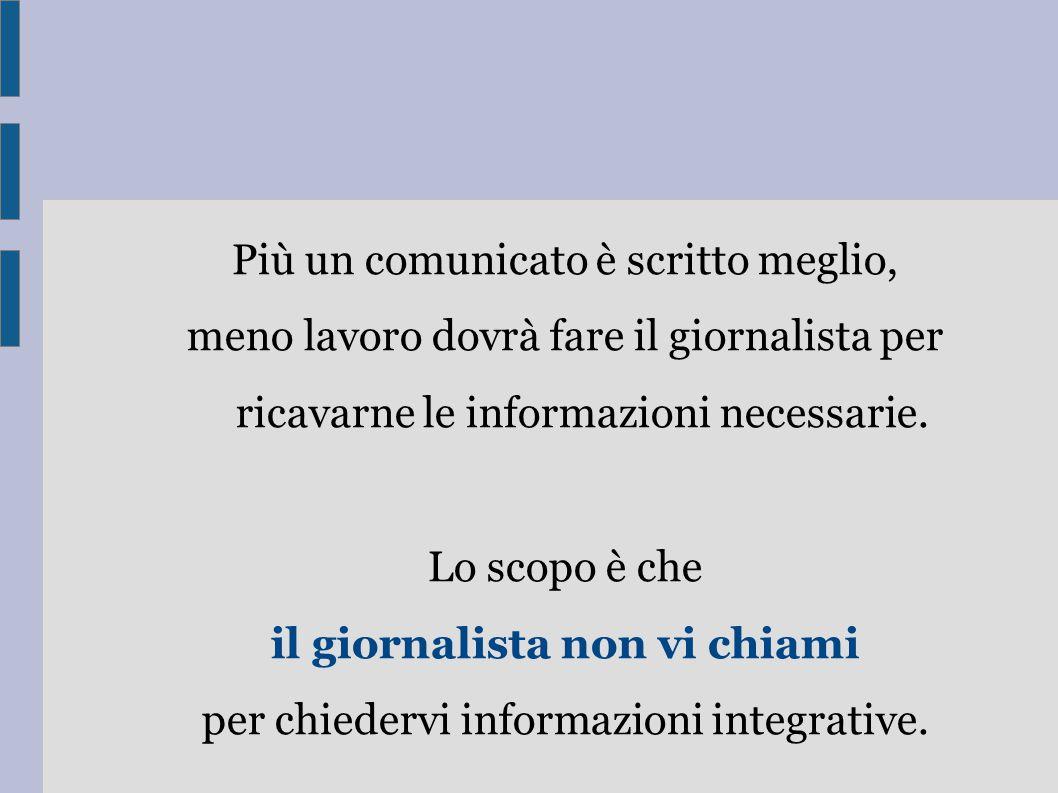 Più un comunicato è scritto meglio, meno lavoro dovrà fare il giornalista per ricavarne le informazioni necessarie. Lo scopo è che il giornalista non