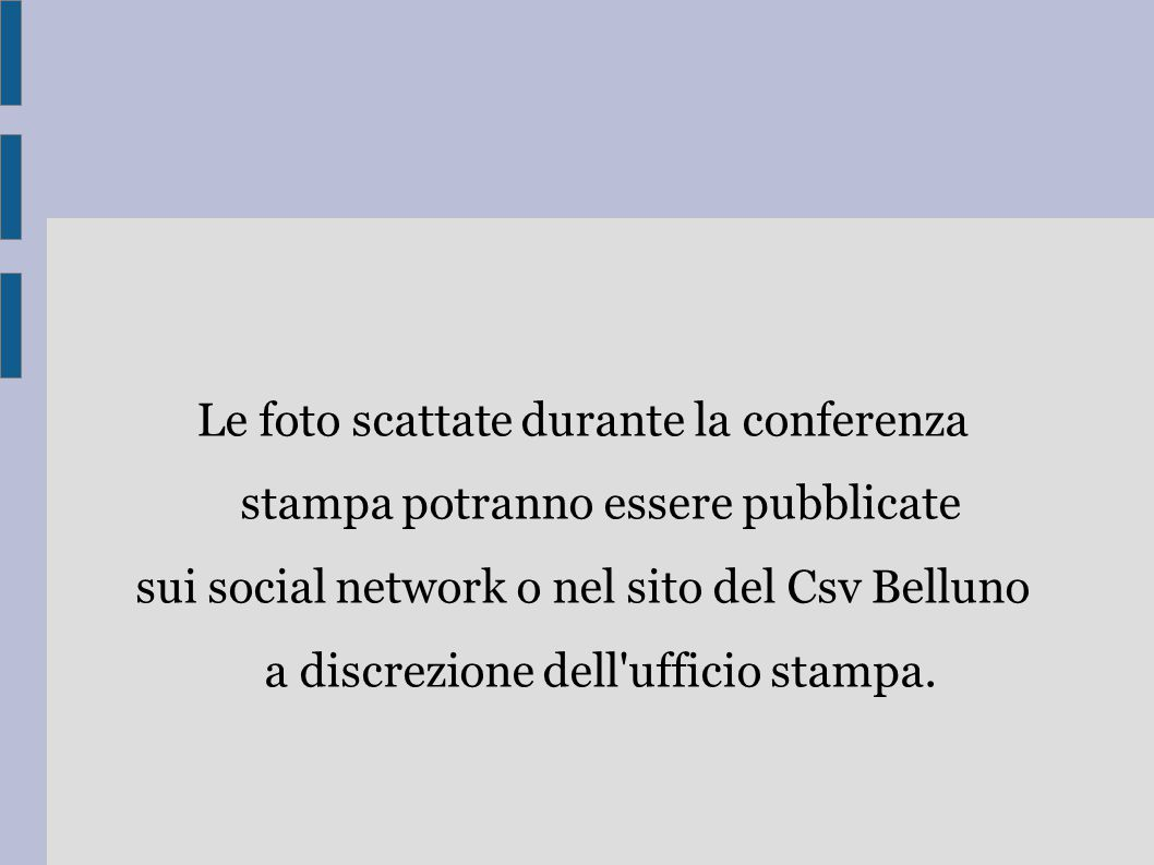 Le foto scattate durante la conferenza stampa potranno essere pubblicate sui social network o nel sito del Csv Belluno a discrezione dell'ufficio stam