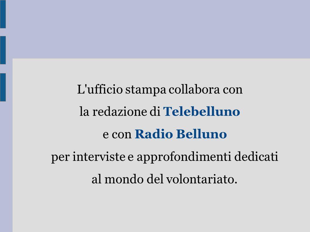 L'ufficio stampa collabora con la redazione di Telebelluno e con Radio Belluno per interviste e approfondimenti dedicati al mondo del volontariato.