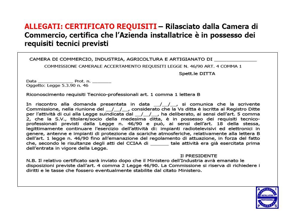 ALLEGATI: CERTIFICATO REQUISITI – Rilasciato dalla Camera di Commercio, certifica che l'Azienda installatrice è in possesso dei requisiti tecnici previsti