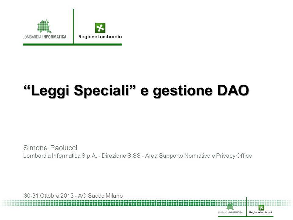 """""""Leggi Speciali"""" e gestione DAO Simone Paolucci Lombardia Informatica S.p.A. - Direzione SISS - Area Supporto Normativo e Privacy Office 30-31 Ottobre"""
