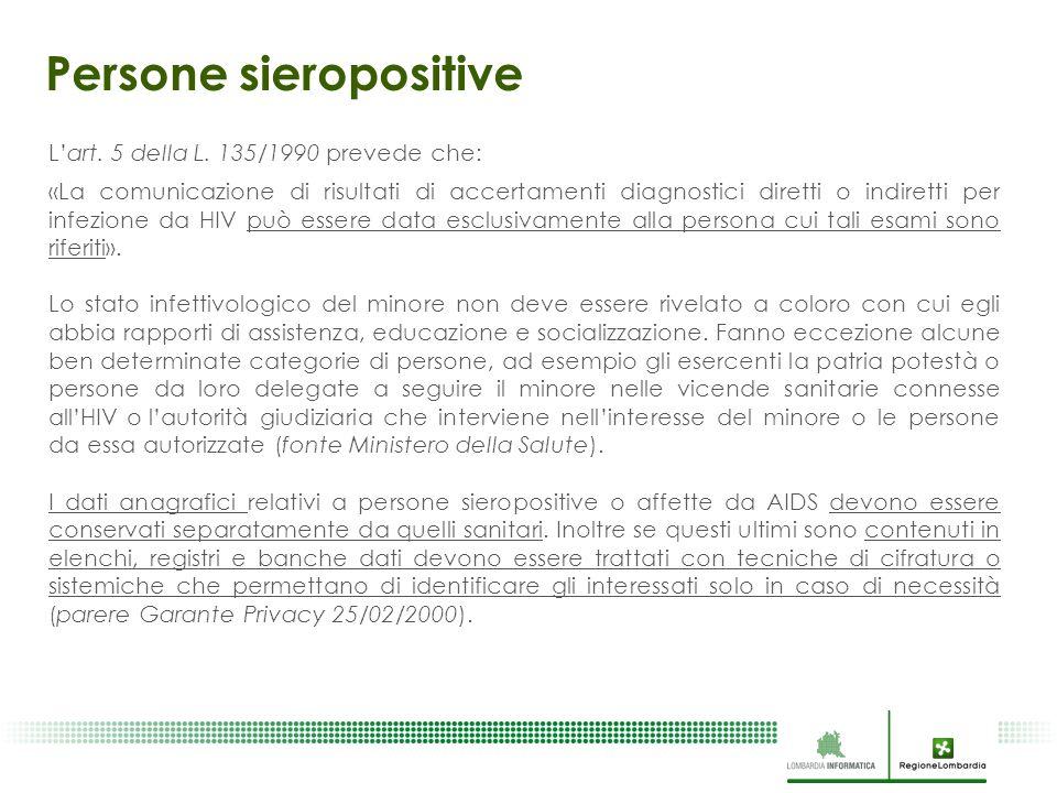 Persone sieropositive L'art. 5 della L. 135/1990 prevede che: «La comunicazione di risultati di accertamenti diagnostici diretti o indiretti per infez