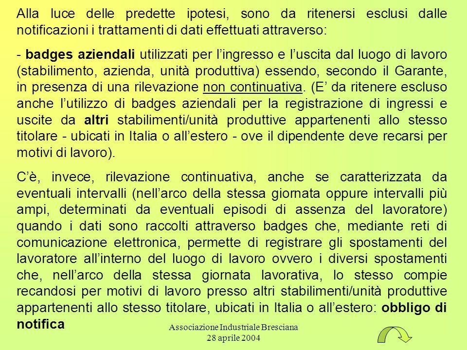 Associazione Industriale Bresciana 28 aprile 2004 Alla luce delle predette ipotesi, sono da ritenersi esclusi dalle notificazioni i trattamenti di dat