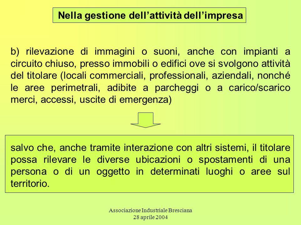 Associazione Industriale Bresciana 28 aprile 2004 Nella gestione dell'attività dell'impresa b) rilevazione di immagini o suoni, anche con impianti a c