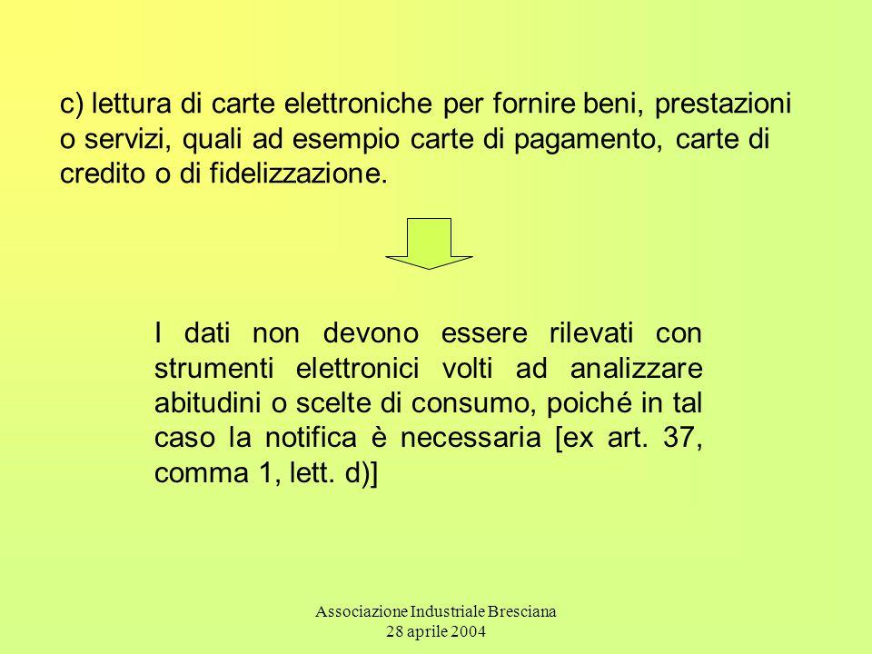 Associazione Industriale Bresciana 28 aprile 2004 c) lettura di carte elettroniche per fornire beni, prestazioni o servizi, quali ad esempio carte di pagamento, carte di credito o di fidelizzazione.