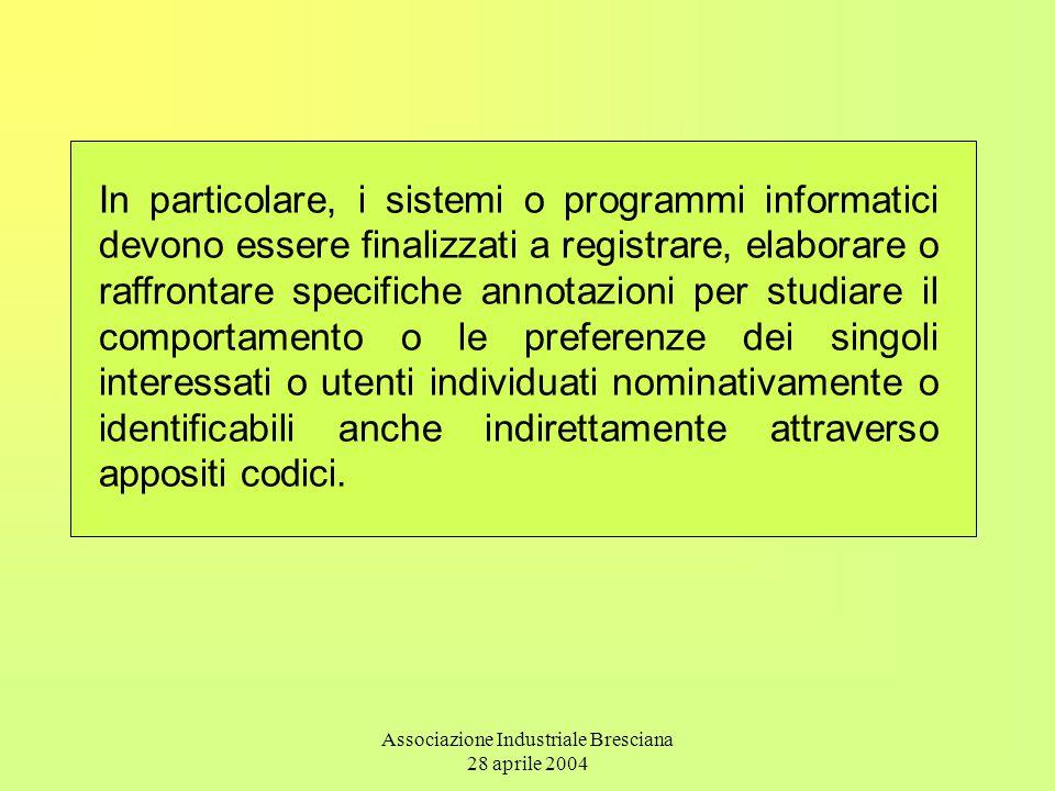 Associazione Industriale Bresciana 28 aprile 2004 In particolare, i sistemi o programmi informatici devono essere finalizzati a registrare, elaborare