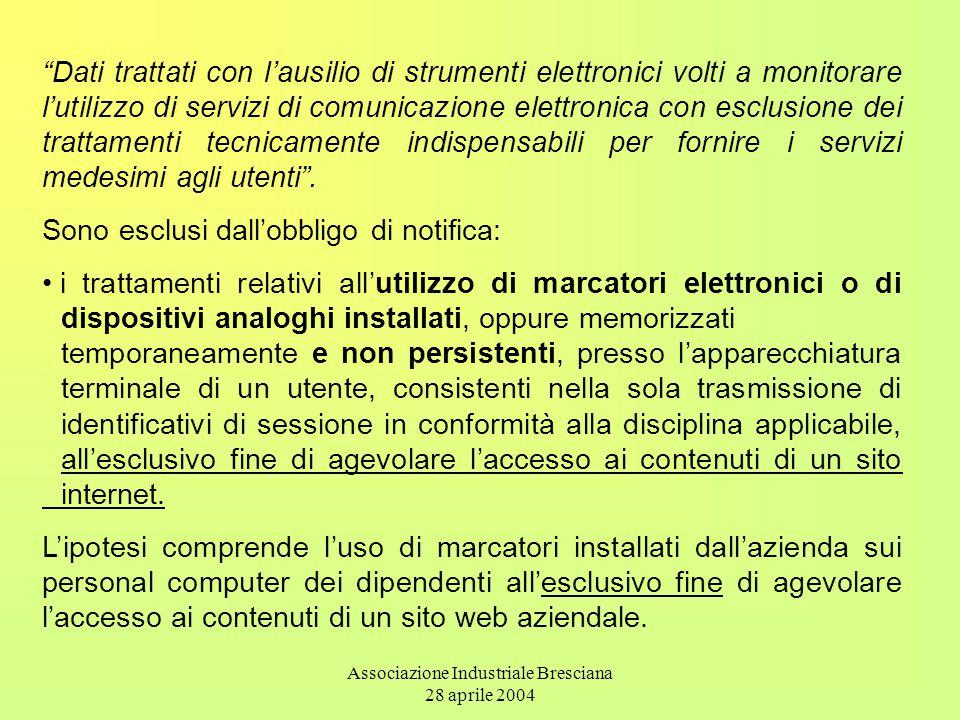 Associazione Industriale Bresciana 28 aprile 2004 Dati trattati con l'ausilio di strumenti elettronici volti a monitorare l'utilizzo di servizi di comunicazione elettronica con esclusione dei trattamenti tecnicamente indispensabili per fornire i servizi medesimi agli utenti .
