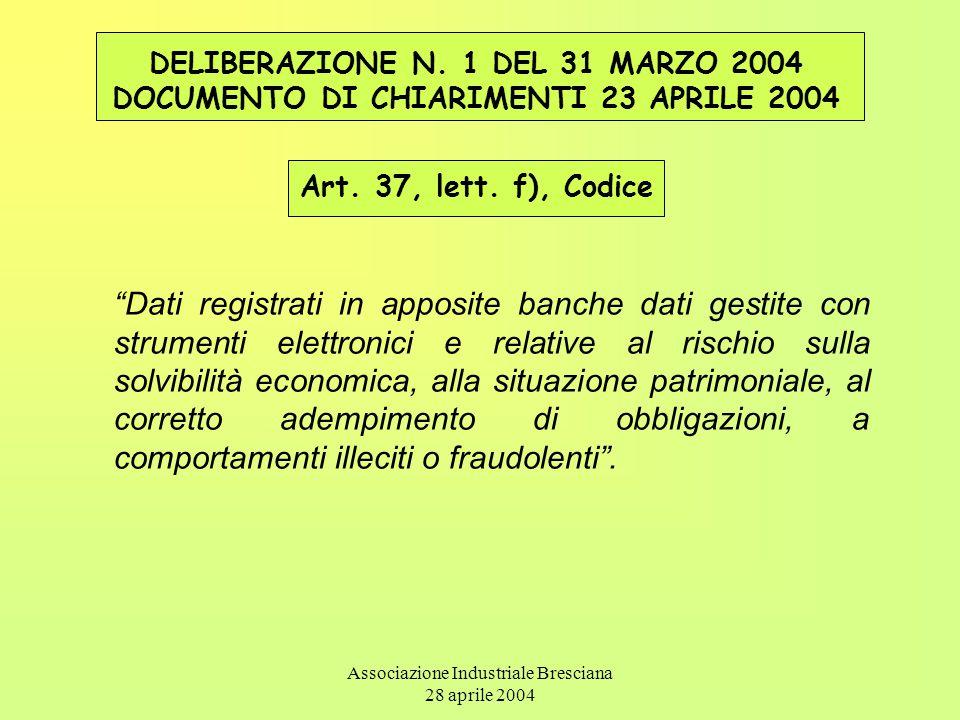 Associazione Industriale Bresciana 28 aprile 2004 DELIBERAZIONE N. 1 DEL 31 MARZO 2004 DOCUMENTO DI CHIARIMENTI 23 APRILE 2004 Art. 37, lett. f), Codi
