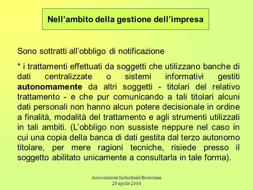 Associazione Industriale Bresciana 28 aprile 2004 Sono sottratti all'obbligo di notificazione * i trattamenti effettuati da soggetti che utilizzano ba