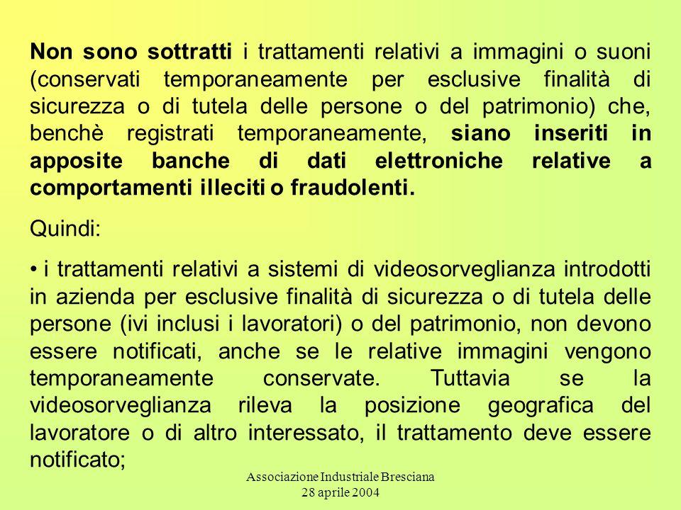 Associazione Industriale Bresciana 28 aprile 2004 Non sono sottratti i trattamenti relativi a immagini o suoni (conservati temporaneamente per esclusi