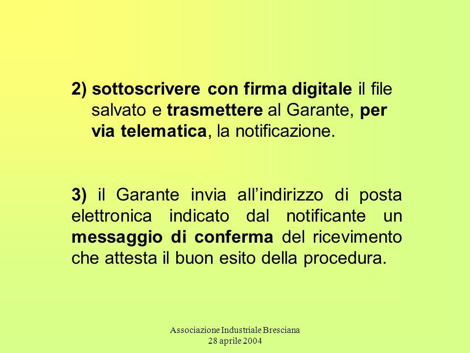 Associazione Industriale Bresciana 28 aprile 2004 2) sottoscrivere con firma digitale il file salvato e trasmettere al Garante, per via telematica, la notificazione.