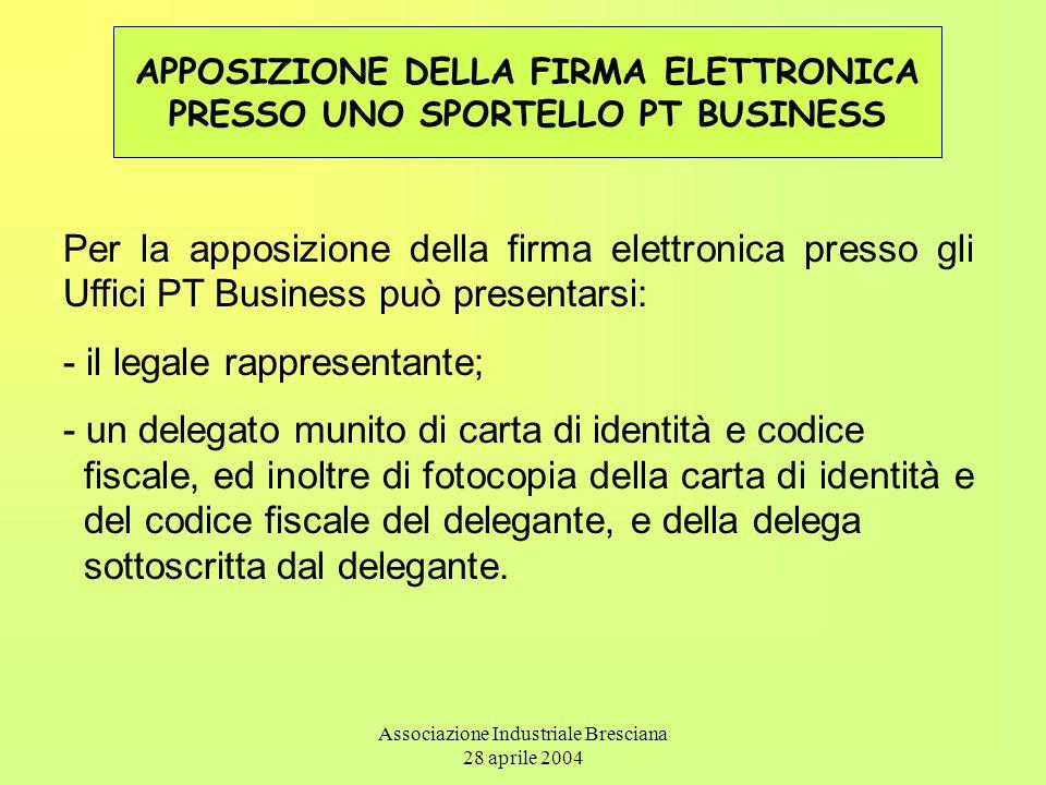 Associazione Industriale Bresciana 28 aprile 2004 APPOSIZIONE DELLA FIRMA ELETTRONICA PRESSO UNO SPORTELLO PT BUSINESS Per la apposizione della firma