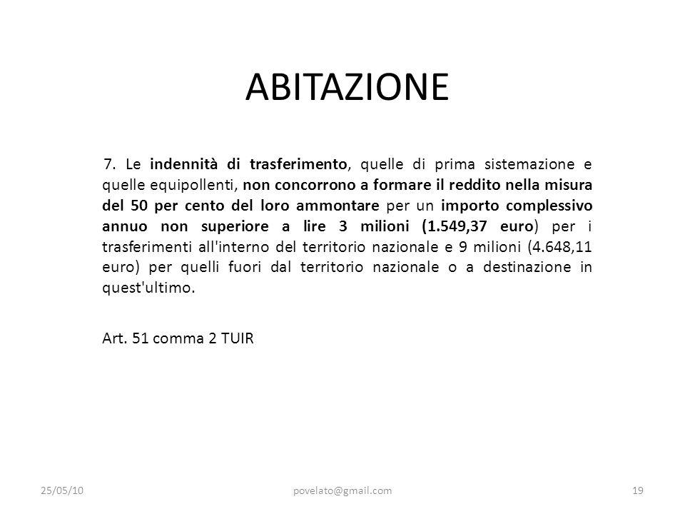 ABITAZIONE 7. Le indennità di trasferimento, quelle di prima sistemazione e quelle equipollenti, non concorrono a formare il reddito nella misura del